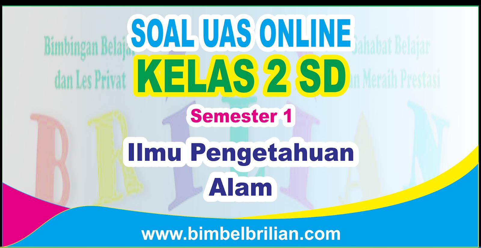 Soal UAS IPA Online Kelas 2 ( Dua ) SD Semester 1 ( Ganjil ...