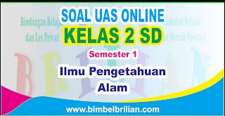 Soal UAS IPA Online Kelas 2 ( Dua ) SD Semester 1 ( Ganjil ) - Langsung Ada Nilainya