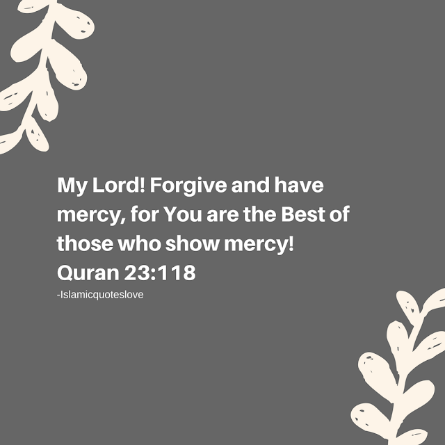 My ALLAH! forgive and have mercy, for You are the Best of those who show mercy!