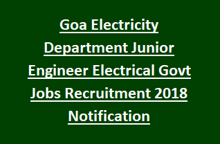 Goa Electricity Department Junior Engineer Electrical Govt Jobs Recruitment 2018 Notification