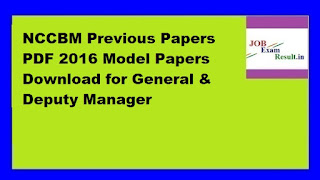 NCCBM Previous Papers PDF 2016 Model Papers Download for General & Deputy Manager