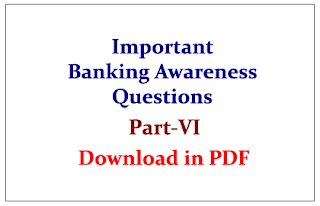 Important Banking Awareness Questions for upcoming RBI/IBPS Exams Part-VI Download in PDF