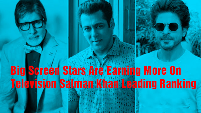 Big Screen Stars Are Earning More On Television Salman Khan Leading Ranking