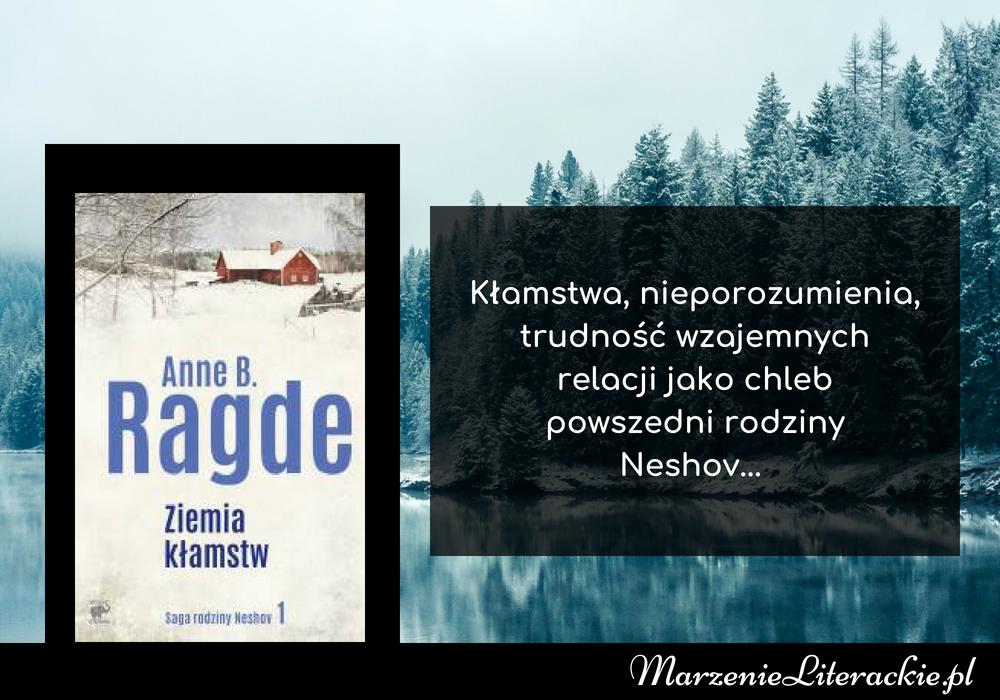 Anne B. Ragde - Ziemia kłamstw | Kłamstwa, nieporozumienia, trudność wzajemnych relacji jako chleb powszedni rodziny Neshov