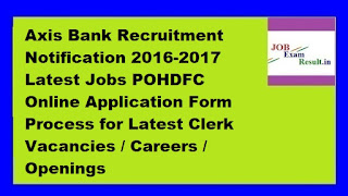 Axis Bank Recruitment Notification 2016-2017 Latest Jobs POHDFC Online Application Form Process for Latest Clerk Vacancies / Careers / Openings