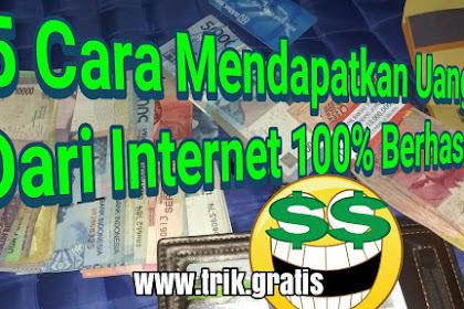 5 Cara Mendapatkan Uang dari Internet 100% Berhasil