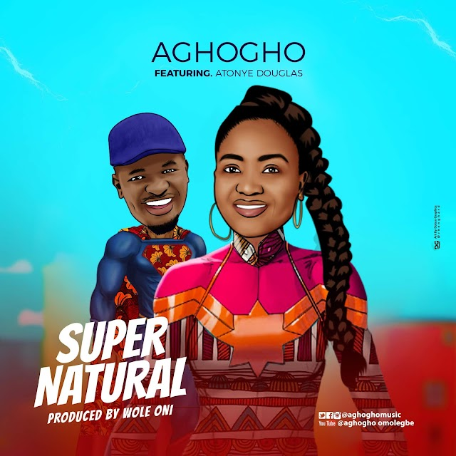 NEW MUSIC: SuperNatural -  AGHOGHO  ft. Atonye Douglas | @aghoghomusic