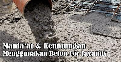 Manfaat menggunakan beton jayamix, keuntungan menggunakan beton jayamix