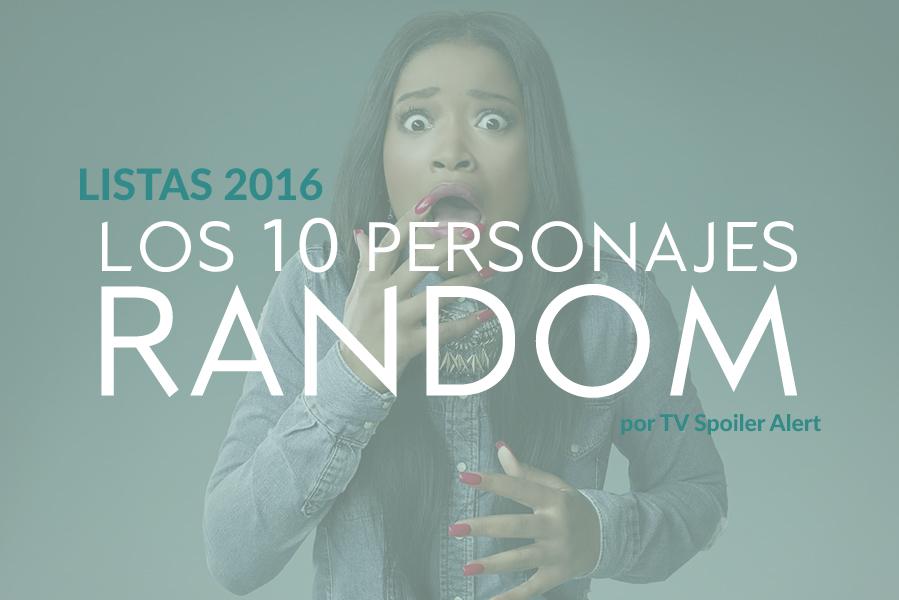 Los 10 personajes de series random de 2016