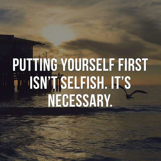 Putting yourself first isn't selfish. It's necessary. - Great Motivational Quotes