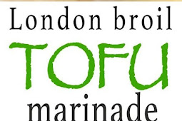 TOFU WITH LONDON BROIL MARINADE