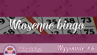 http://sklepikgosi.blogspot.com/2017/03/wyzwanie-6-wiosenne-bingo.html
