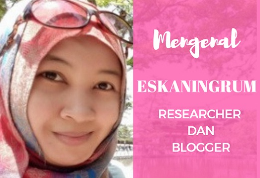 Eskaningrum Researcher dan Blogger
