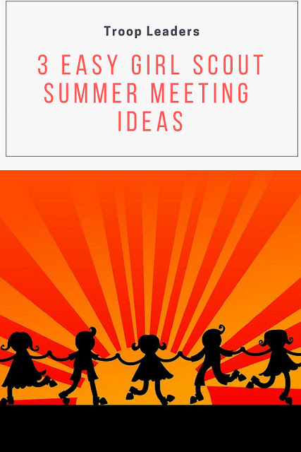 Easy Girl Scout Leader Summer Meeting Ideas