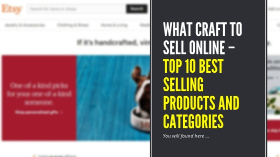 What to Sell online – Top 10 Best Selling Products and Categories