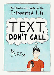 Text Don't Call: An Illustrated Guide to the Introverted Life by INFJOE