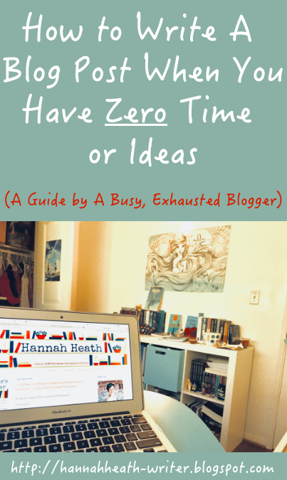 How to Write A Blog Post When You Have Zero Time or Ideas (A Guide by A Busy, Exhausted Blogger)