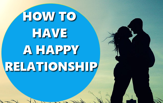 HOW TO HAVE A HAPPY RELATIONSHIP BASIC HOW TOS DOT COM