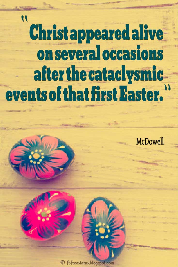 "Christian Easter Quote, ""Christ appeared alive on several occasions after the cataclysmic events of that first Easter."" ― McDowell"