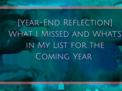 [Year-End Reflection] What I Missed and What's in My List for the Coming Year