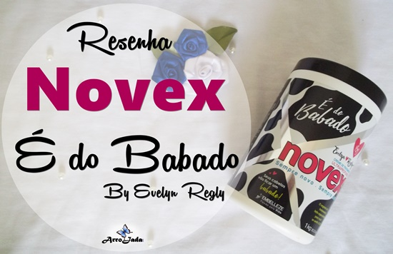 Novex É do Babado! By Evelyn Regly Embelleze