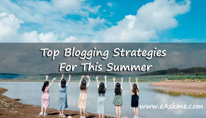 The Top Blogging Strategies For This Summer: eAskme
