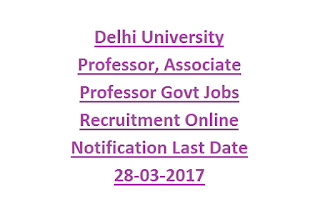 Delhi University Professor, Associate Professor Govt Jobs Recruitment Online Notification Last Date 28-03-2017