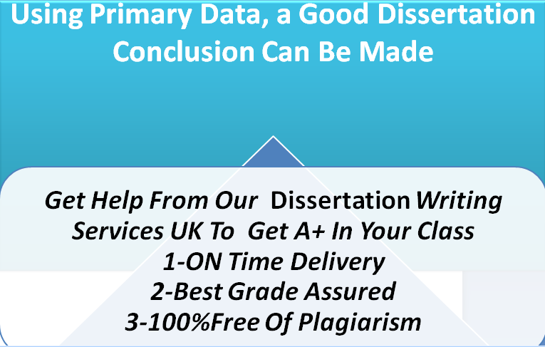 Using Primary Data, a Good Dissertation Conclusion Can Be Made