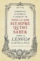 Compendio ilustrado y azaroso de todo lo que siempre quiso saber sobre la lengua castellana.