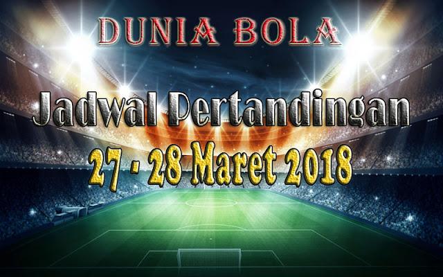 Jadwal Pertandingan Sepak Bola Tanggal 27 - 28 Maret 2018