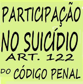 PARTICIPAÇÃO NO SUICÍDIO - CRIME PREVISTO NO ART. 122 DO CÓDIGO PENAL