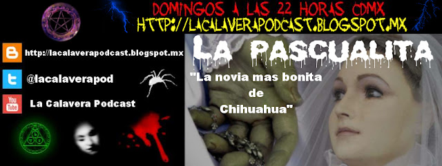 Ya puedes oir en linea o descargar directamente el podcast de La Calavera sobre La Pascualita
