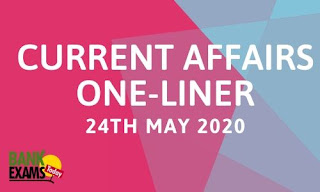 Current Affairs One-Liner: 24th May 2020