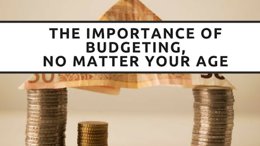 The Importance of Budgeting, No Matter Your Age
