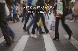 7 Passos para andar melhor na rua