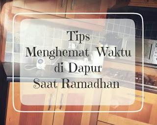 Tips Menghemat Waktu di Dapur Saat Ramadhan