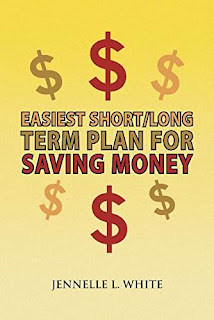 Easiest Short / Long Term Plan For Saving Money by Jennelle L. White