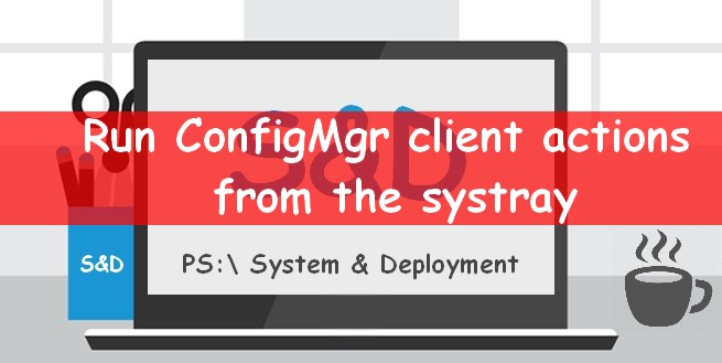 Run Configuration Manager Client actions from the systray