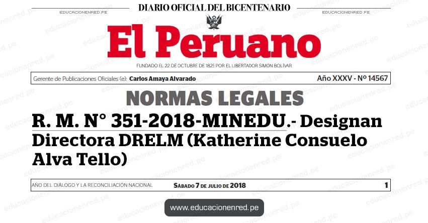 R. M. N° 351-2018-MINEDU - Designan Directora de la Dirección Regional de Educación de Lima Metropolitana - DRELM (Katherine Consuelo Alva Tello) www.minedu.gob.pe