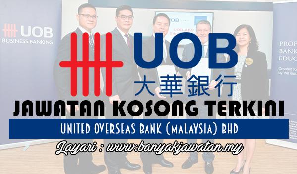 Jawatan Kosong 2017 di United Overseas Bank (Malaysia) Bhd www.banyakjawatan.my