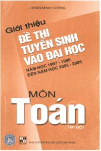 Giới Thiệu Đề Thi Tuyển Sinh Vào Đại Học Năm Học 1997-1998 Đến 2005-2006 Môn Toán Tập 1 - Doãn Minh Cường