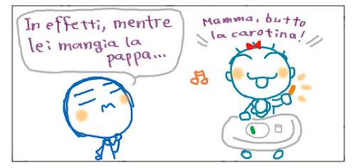 In effetti, mentre lei mangia la pappa... Mamma, butto la carotina!