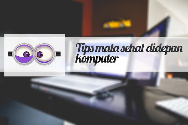 Tips mata sehat didepan komputer