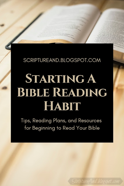 Starting A Bible Reading Habit: Tips, Reading Plans, and Resources for Beginning to Read Your Bible | scriptureand.blogspot.com