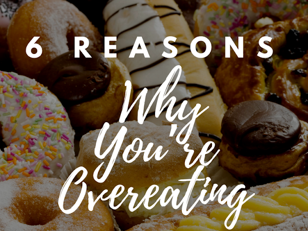 6 Reasons Why You're Overeating