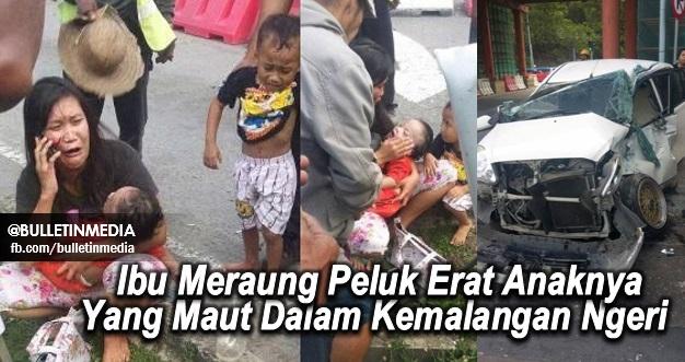(6 FOTO) Sayu, Ibu Meraung Peluk Erat Anaknya Yang Maut Dalam Kemalangan Ngeri. Taip Al-Fatihah