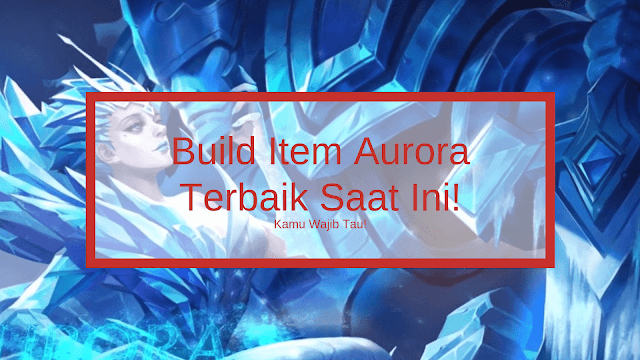 Build Aurora Tersakit dan Mematikan di Mobile Legends