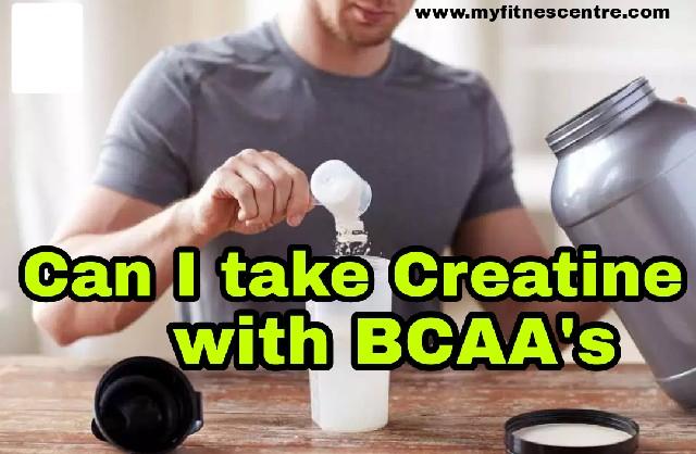 Can I take Creatine with BCAA's?
