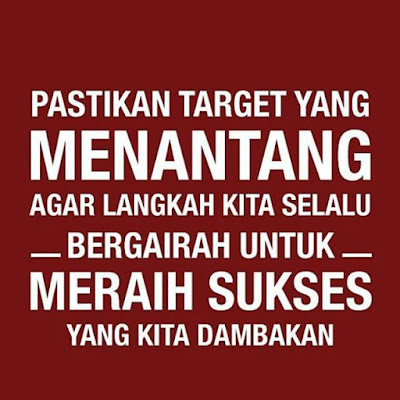 Pastikan target yang menantang agar langkah kita selalu bergairah untuk meraih sukses yang kita dambakan