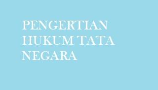 Pengertian Hukum Tata Negara di Indonesia